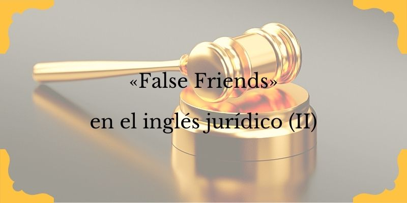 """False Friends"" en el inglés jurídico. Volumen 2."