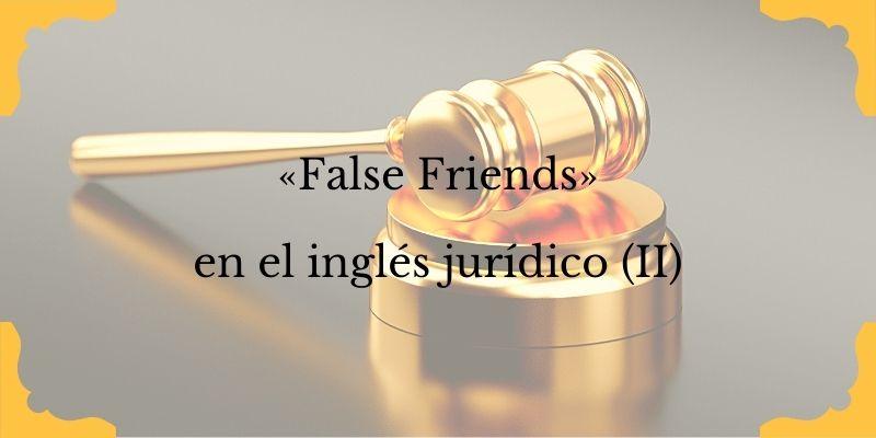 """False Friends"" en el inglés jurídico. Volumen 2."