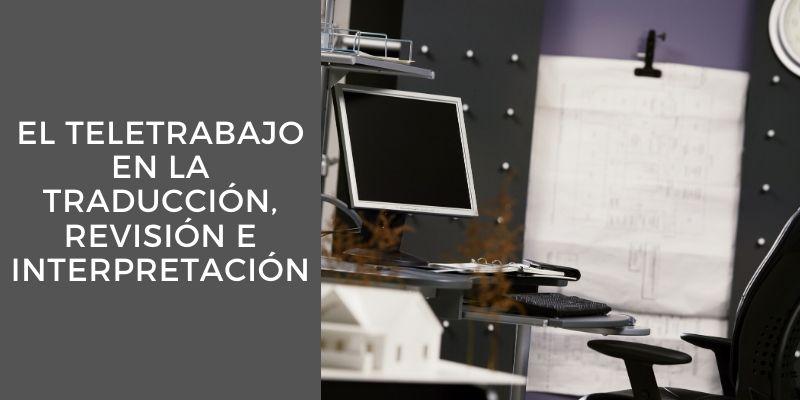 El teletrabajo en la traducción, revisión e interpretación.